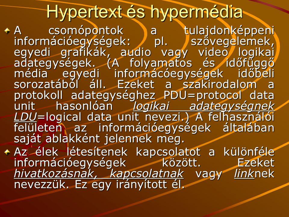 Hypertext és hypermédia A csomópontok a tulajdonképpeni információegységek: pl. szövegelemek, egyedi grafikák, audio vagy video logikai adategységek.