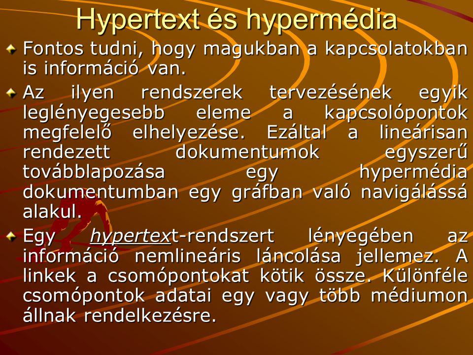 Hypertext és hypermédia Fontos tudni, hogy magukban a kapcsolatokban is információ van. Az ilyen rendszerek tervezésének egyik leglényegesebb eleme a