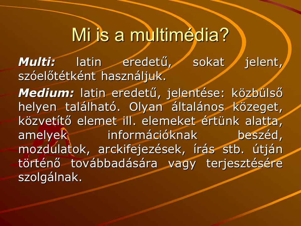 Mi is a multimédia? Multi: latin eredetű, sokat jelent, szóelőtétként használjuk. Medium: latin eredetű, jelentése: közbülső helyen található. Olyan á