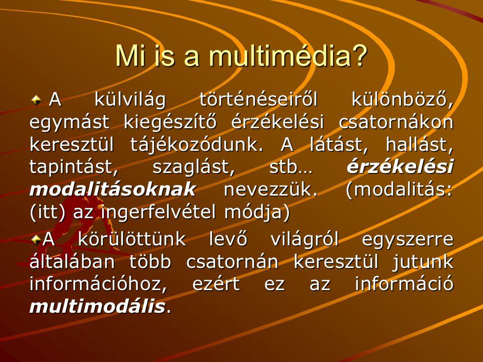 Mi is a multimédia? A külvilág történéseiről különböző, egymást kiegészítő érzékelési csatornákon keresztül tájékozódunk. A látást, hallást, tapintást