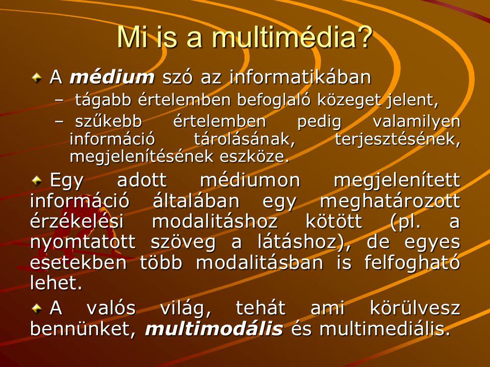 Mi is a multimédia? A médium szó az informatikában A médium szó az informatikában – tágabb értelemben befoglaló közeget jelent, – szűkebb értelemben p