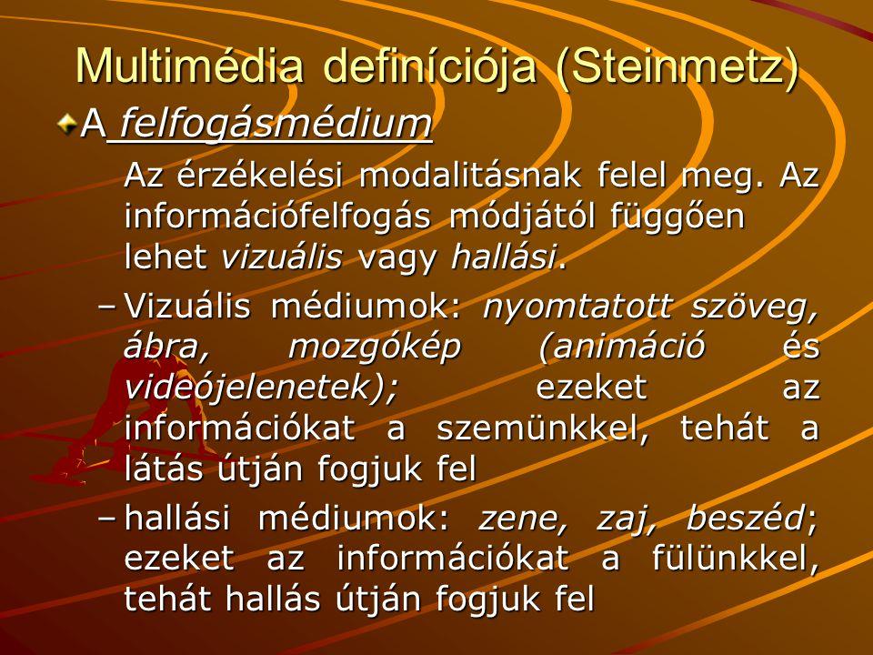 Multimédia definíciója (Steinmetz) A felfogásmédium Az érzékelési modalitásnak felel meg. Az információfelfogás módjától függően lehet vizuális vagy h