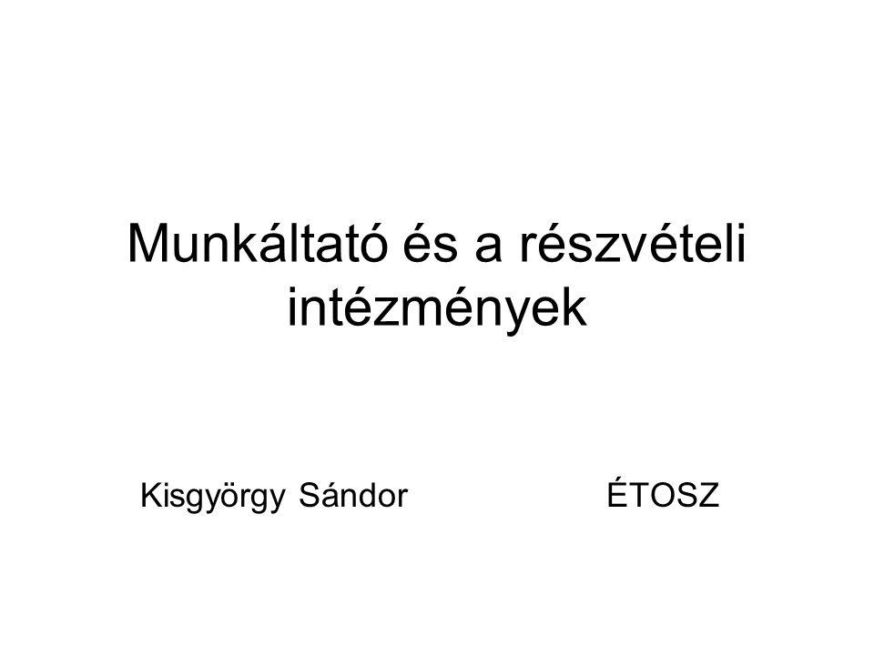 Munkáltató és a részvételi intézmények Kisgyörgy Sándor ÉTOSZ