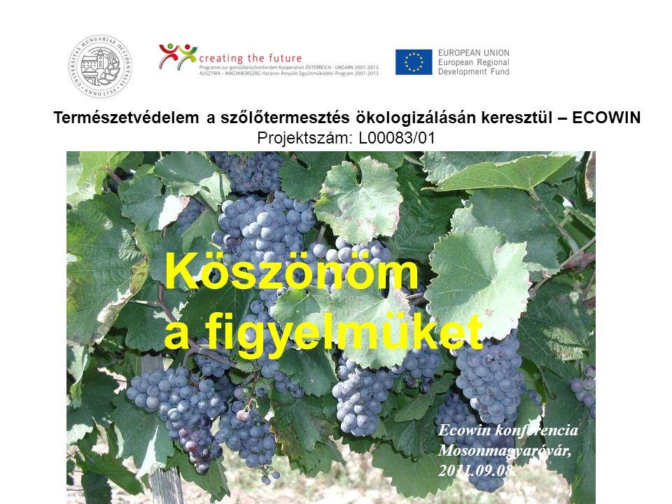 Természetvédelem a szőlőtermesztés ökologizálásán keresztül – ECOWIN Projektszám: L00083/01 Köszönöm a figyelmüket Ecowin konferencia Mosonmagyaróvár,