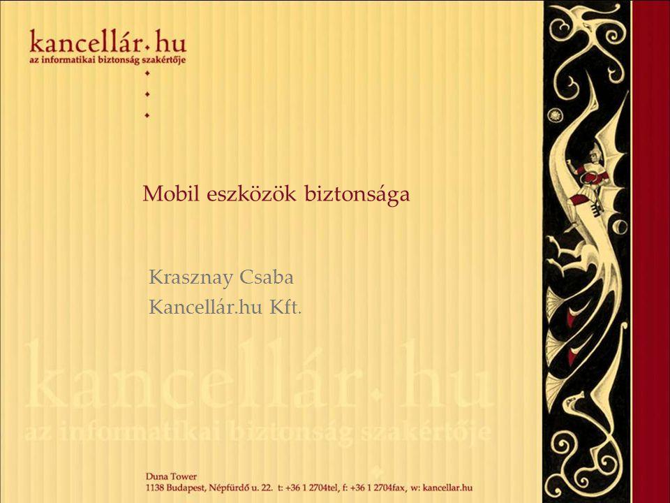 Mobil eszközök biztonsága Krasznay Csaba Kancellár.hu Kft.