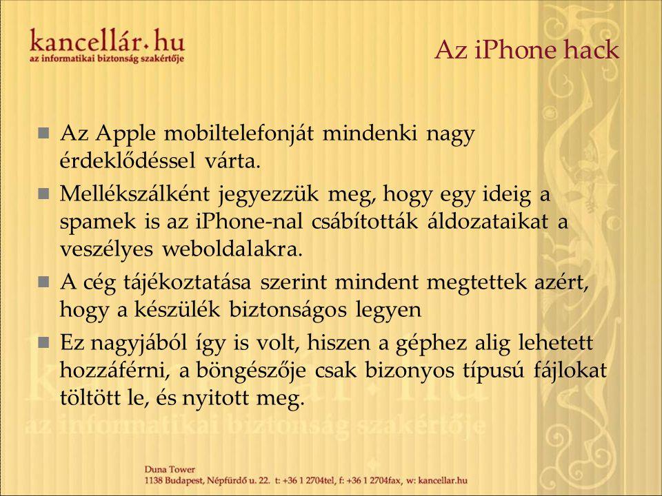 Az iPhone hack  Az Apple mobiltelefonját mindenki nagy érdeklődéssel várta.  Mellékszálként jegyezzük meg, hogy egy ideig a spamek is az iPhone-nal