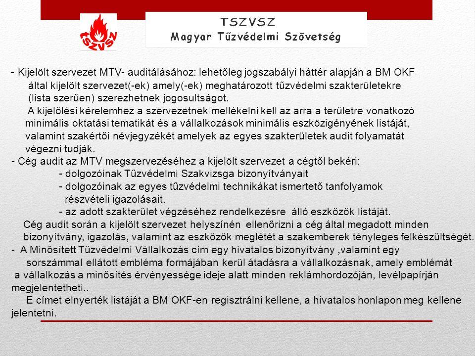 - Kijelölt szervezet MTV- auditálásához: lehetőleg jogszabályi háttér alapján a BM OKF által kijelölt szervezet(-ek) amely(-ek) meghatározott tűzvédel