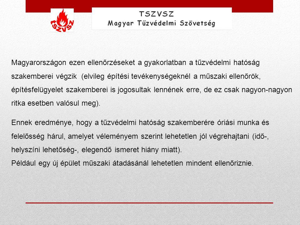 Magyarországon ezen ellenőrzéseket a gyakorlatban a tűzvédelmi hatóság szakemberei végzik (elvileg építési tevékenységeknél a műszaki ellenőrök, építé