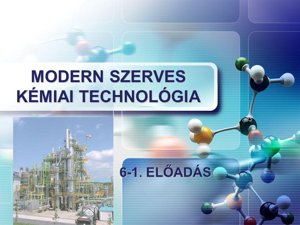 6-1. ELŐADÁS MODERN SZERVES KÉMIAI TECHNOLÓGIA
