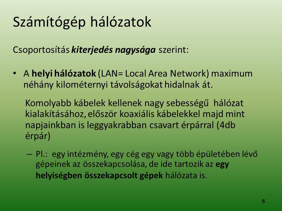 Csoportosítás kiterjedés nagysága szerint: • A helyi hálózatok (LAN= Local Area Network) maximum néhány kilométernyi távolságokat hidalnak át. Komolya