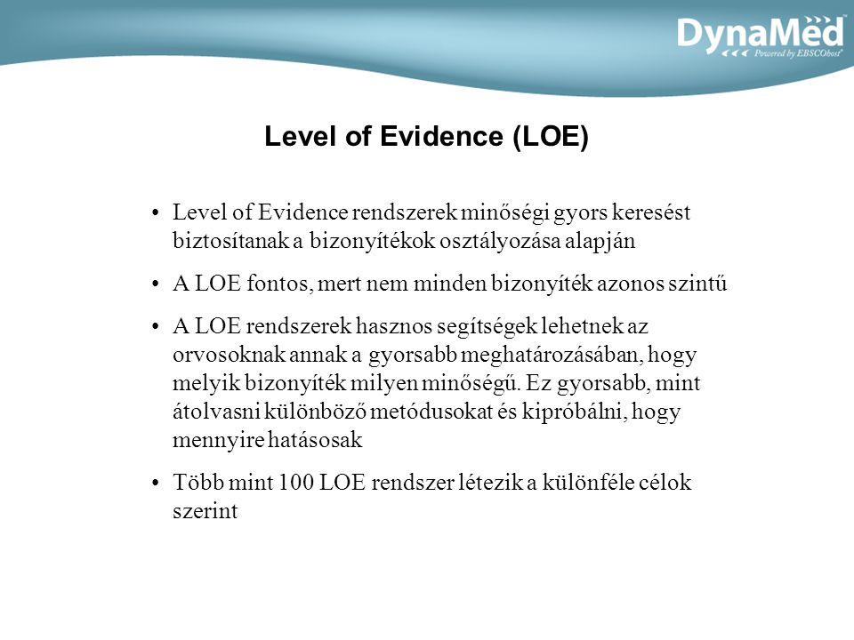 Level of Evidence (LOE) •Level of Evidence rendszerek minőségi gyors keresést biztosítanak a bizonyítékok osztályozása alapján •A LOE fontos, mert nem minden bizonyíték azonos szintű •A LOE rendszerek hasznos segítségek lehetnek az orvosoknak annak a gyorsabb meghatározásában, hogy melyik bizonyíték milyen minőségű.