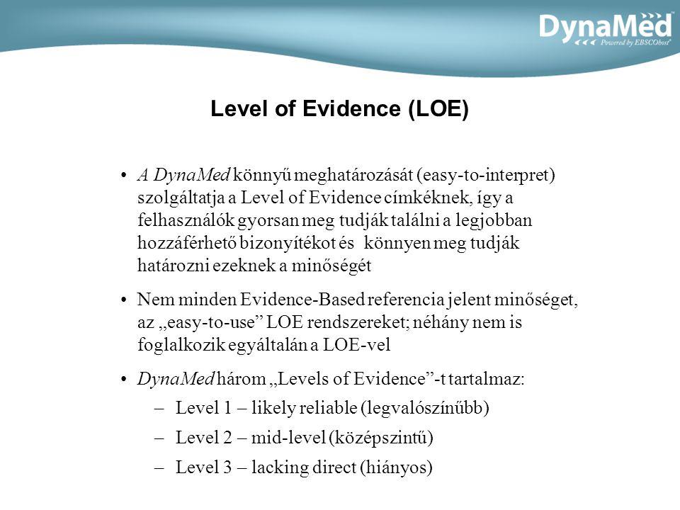 """Level of Evidence (LOE) •A DynaMed könnyű meghatározását (easy-to-interpret) szolgáltatja a Level of Evidence címkéknek, így a felhasználók gyorsan meg tudják találni a legjobban hozzáférhető bizonyítékot és könnyen meg tudják határozni ezeknek a minőségét •Nem minden Evidence-Based referencia jelent minőséget, az """"easy-to-use LOE rendszereket; néhány nem is foglalkozik egyáltalán a LOE-vel •DynaMed három """"Levels of Evidence -t tartalmaz: –Level 1 – likely reliable (legvalószínűbb) –Level 2 – mid-level (középszintű) –Level 3 – lacking direct (hiányos)"""