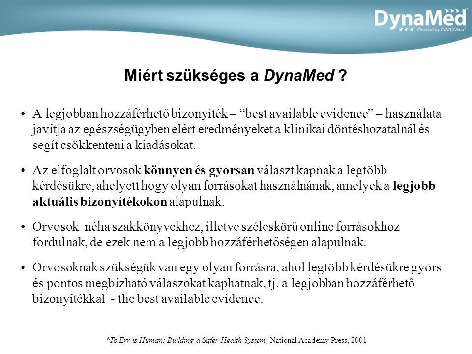 """DynaMed: Evidence-Based Reference •Szisztematikus metódus, amely a legjobban hozzáférhető bizonyíték konklúzióin alapul (best available evidence) •DynaMed a Cochrane Database of Systematic Reviews-t és meg több más ismert """"evidence forrást is használ •DynaMed az egyetlen evidence-based referencia eszköz, amely választ ad a legtöbb kérdésre a sürgősségi betegellátásban (primary care)."""
