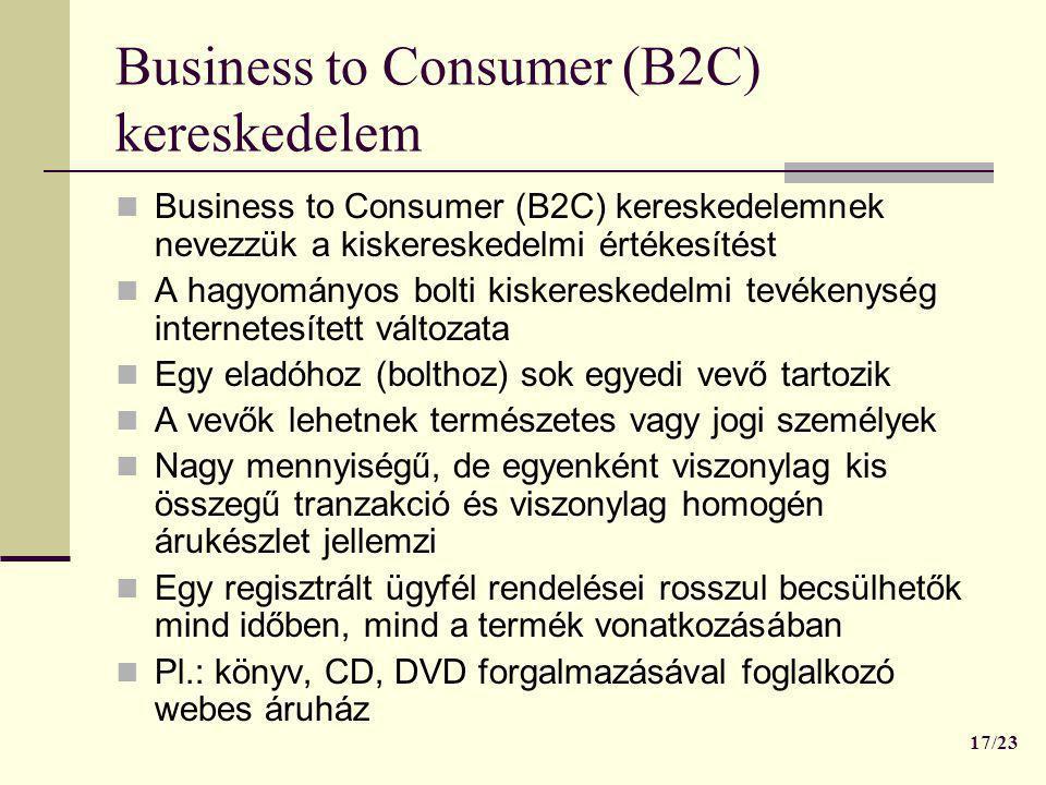 Business to Consumer (B2C) kereskedelem  Business to Consumer (B2C) kereskedelemnek nevezzük a kiskereskedelmi értékesítést  A hagyományos bolti kis