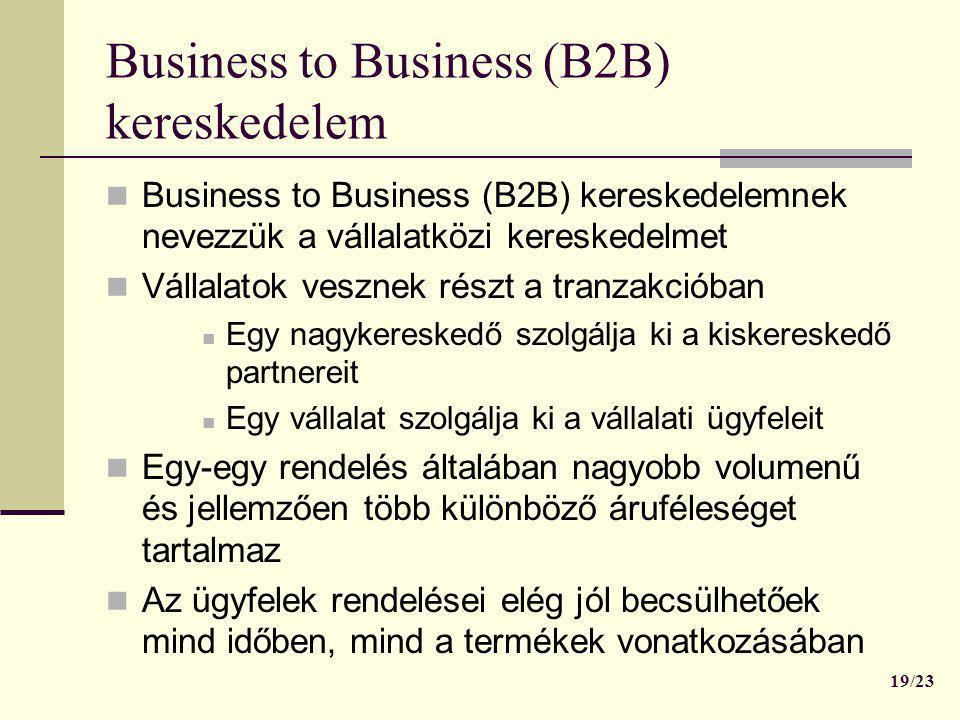 Business to Business (B2B) kereskedelem  Business to Business (B2B) kereskedelemnek nevezzük a vállalatközi kereskedelmet  Vállalatok vesznek részt
