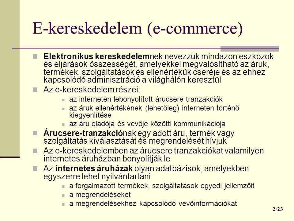 E-kereskedelem (e-commerce)  Elektronikus kereskedelemnek nevezzük mindazon eszközök és eljárások összességét, amelyekkel megvalósítható az áruk, ter