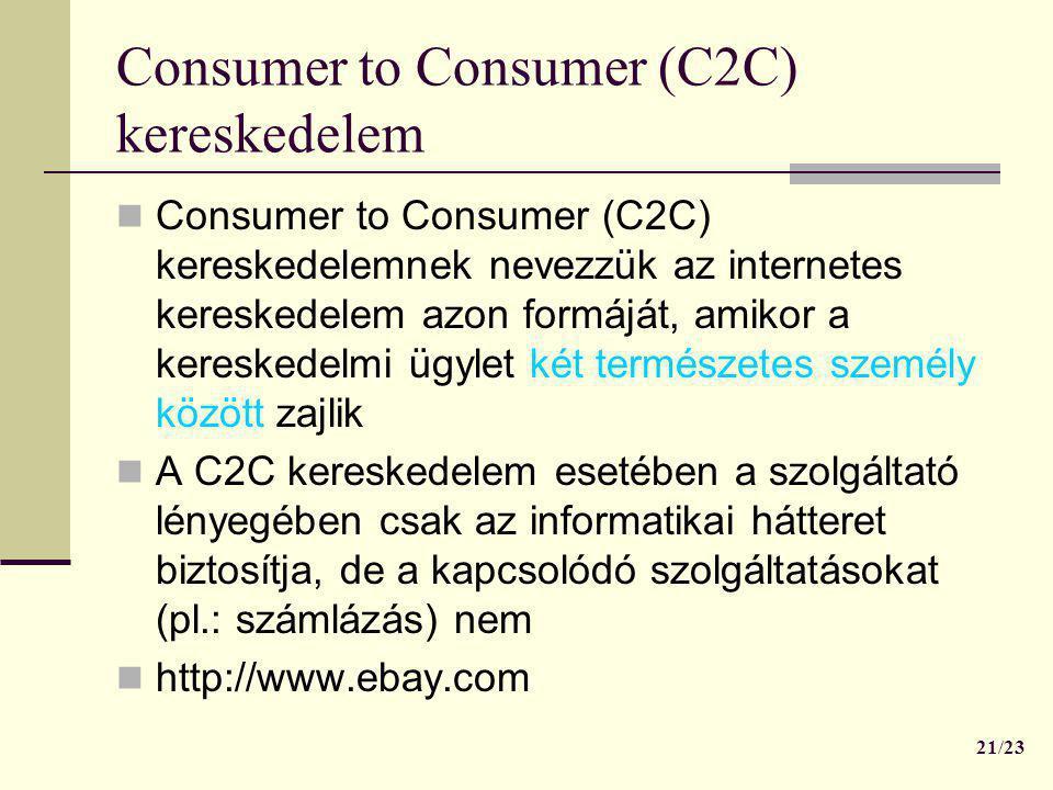 Consumer to Consumer (C2C) kereskedelem  Consumer to Consumer (C2C) kereskedelemnek nevezzük az internetes kereskedelem azon formáját, amikor a keres
