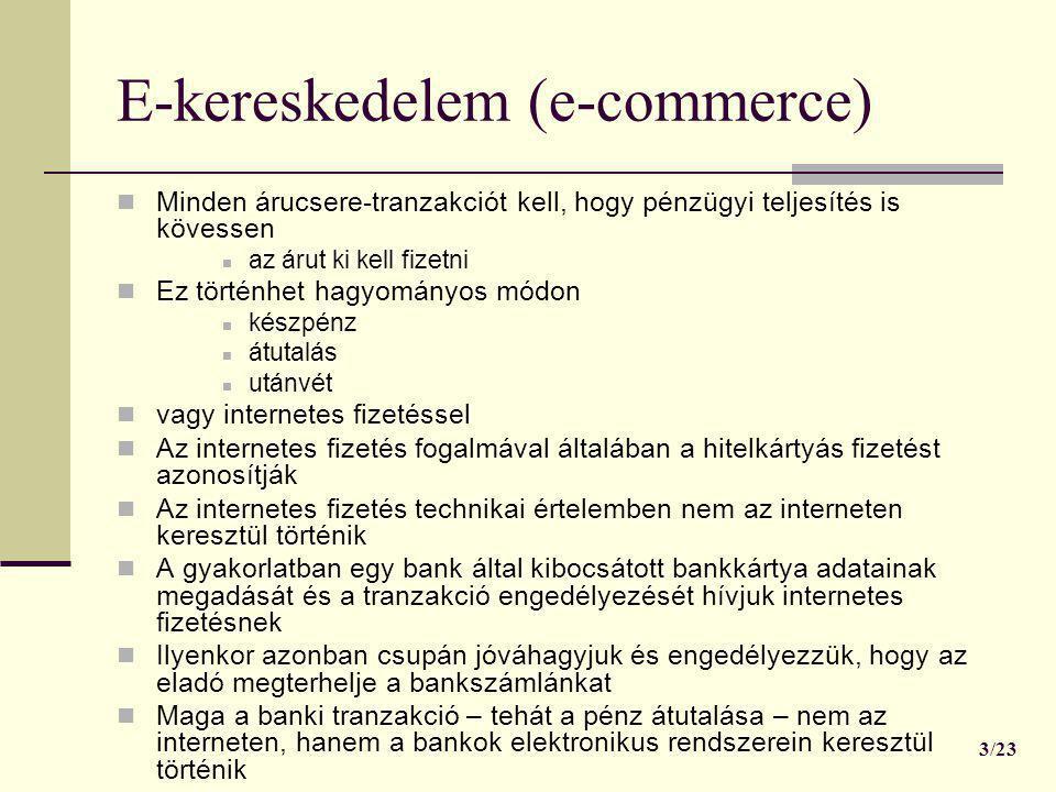 E-kereskedelem (e-commerce)  Minden árucsere-tranzakciót kell, hogy pénzügyi teljesítés is kövessen  az árut ki kell fizetni  Ez történhet hagyomán