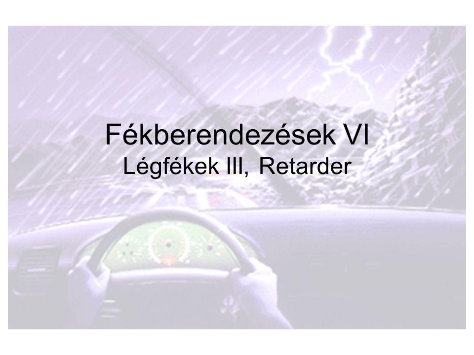 •A retarderek célja, hogy a gépkocsivezető választhassa meg azt fékezési fokozatot,amely a forgalom üteméhez való alkalmazkodáshoz, vagy a jármű megállításához a legmegfelelőbb.