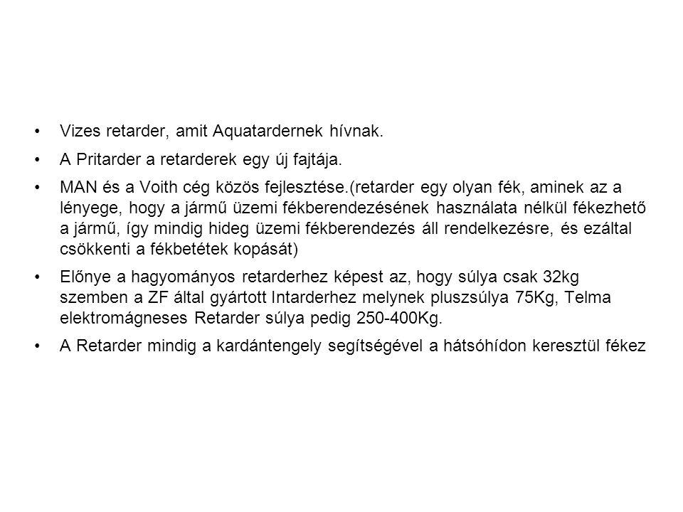 •Vizes retarder, amit Aquatardernek hívnak. •A Pritarder a retarderek egy új fajtája. •MAN és a Voith cég közös fejlesztése.(retarder egy olyan fék, a