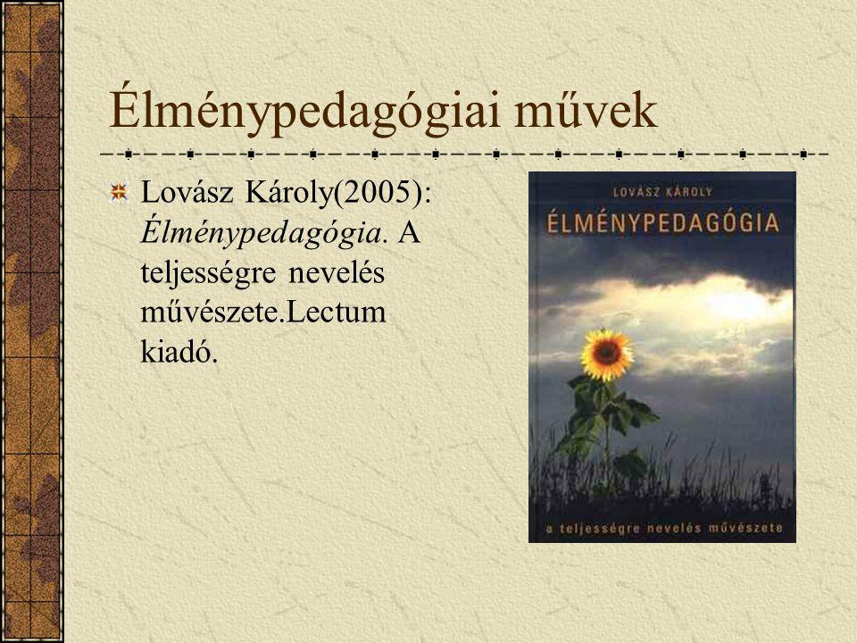 Élménypedagógiai művek Lovász Károly(2005): Élménypedagógia. A teljességre nevelés művészete.Lectum kiadó.