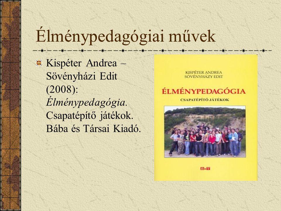 Élménypedagógiai művek Kispéter Andrea – Sövényházi Edit (2008): Élménypedagógia. Csapatépítő játékok. Bába és Társai Kiadó.