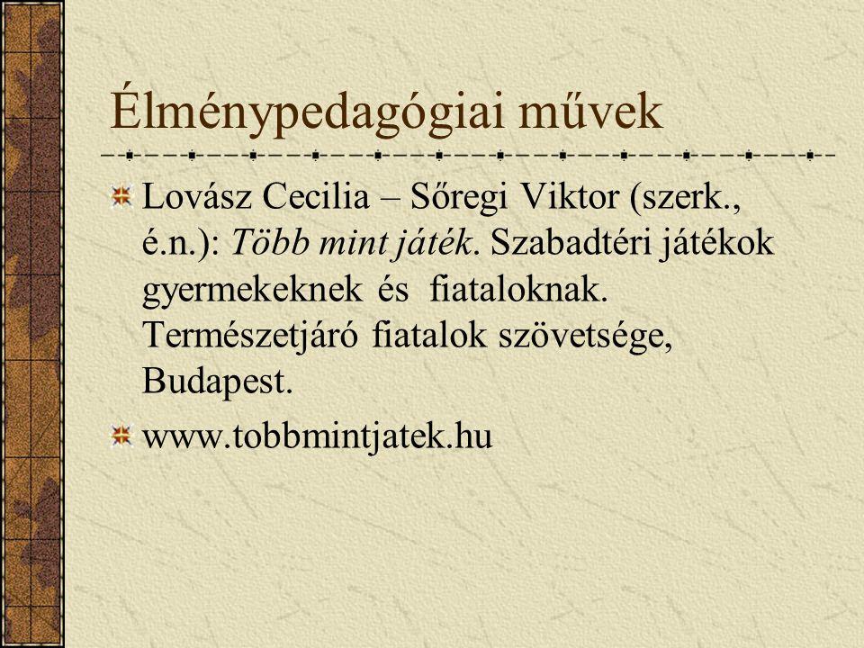 Élménypedagógiai művek Lovász Cecilia – Sőregi Viktor (szerk., é.n.): Több mint játék. Szabadtéri játékok gyermekeknek és fiataloknak. Természetjáró f