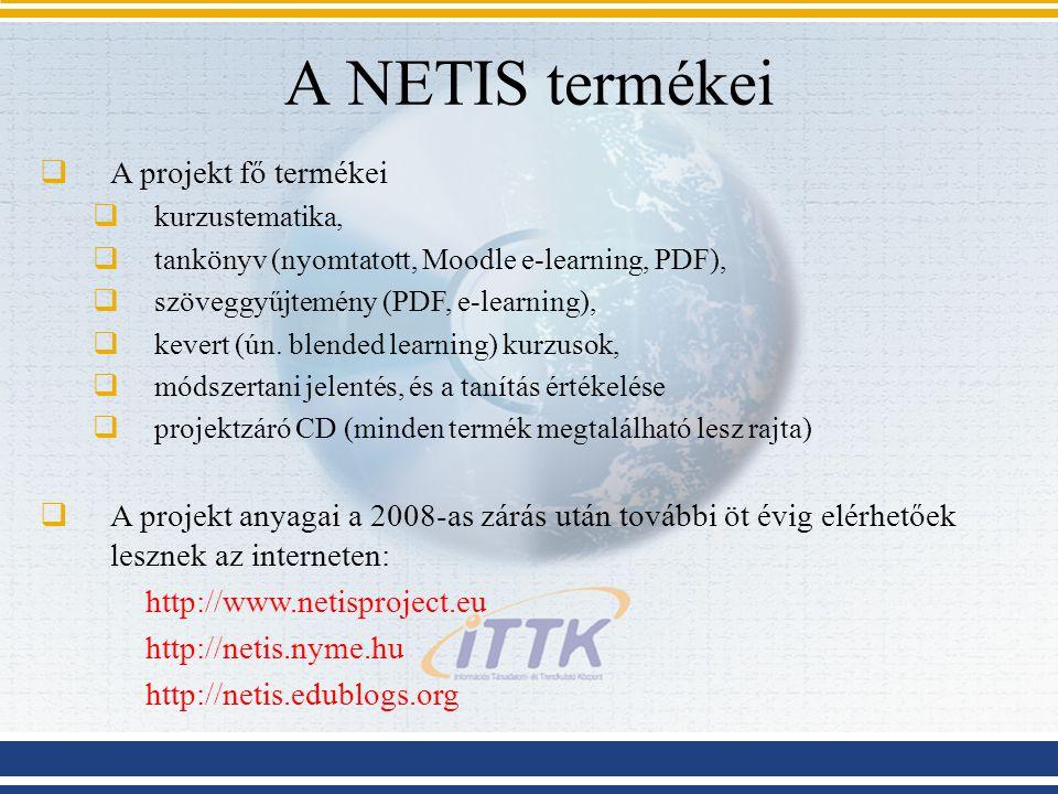 A NETIS termékei  A projekt fő termékei  kurzustematika,  tankönyv (nyomtatott, Moodle e-learning, PDF),  szöveggyűjtemény (PDF, e-learning),  ke