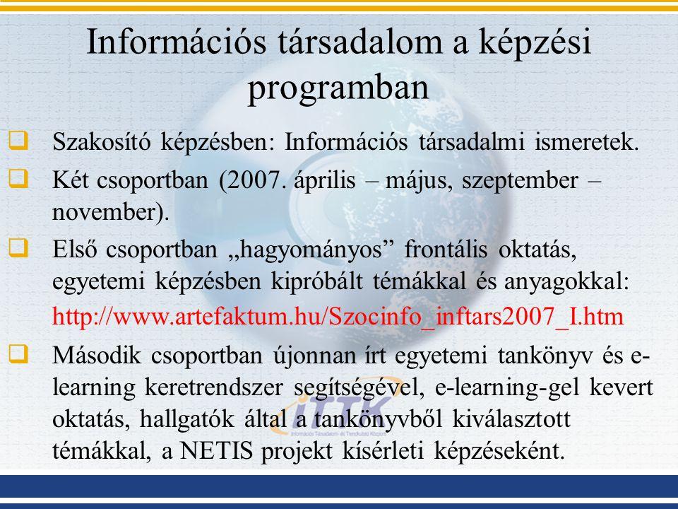 Információs társadalom a képzési programban  Szakosító képzésben: Információs társadalmi ismeretek.  Két csoportban (2007. április – május, szeptemb