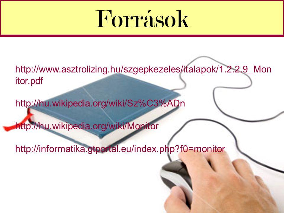 Források http://www.asztrolizing.hu/szgepkezeles/italapok/1.2.2.9_Mon itor.pdf http://hu.wikipedia.org/wiki/Sz%C3%ADn http://hu.wikipedia.org/wiki/Mon