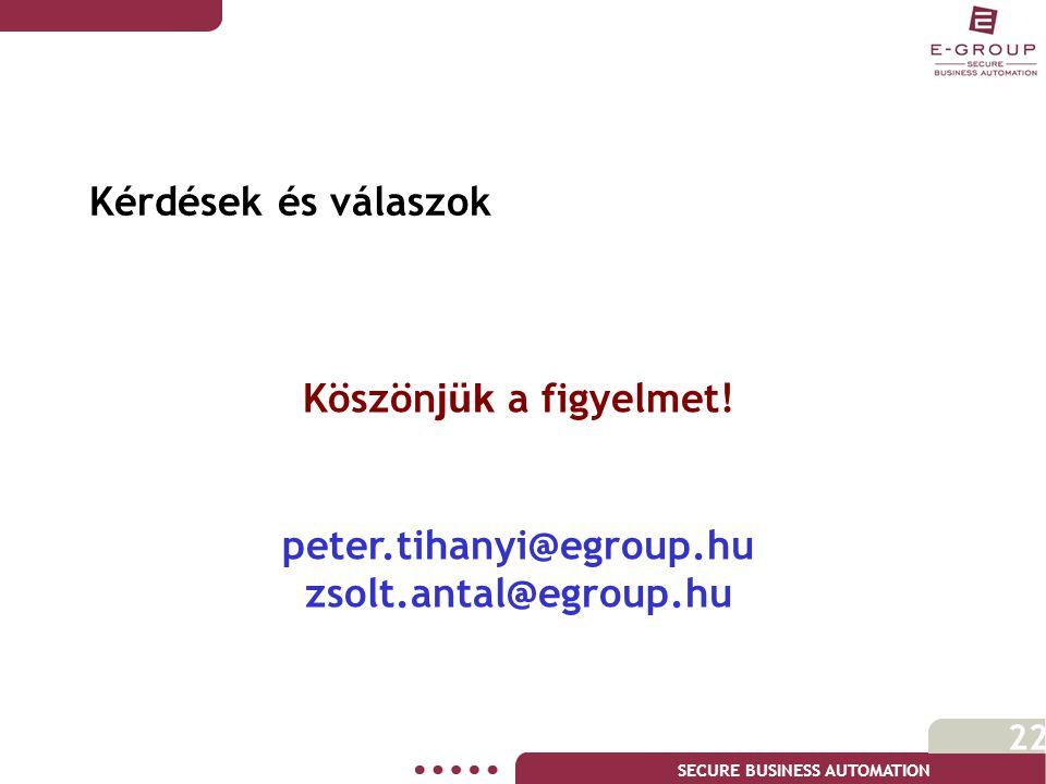 SECURE BUSINESS AUTOMATION 22 Kérdések és válaszok Köszön jük a figyelmet! peter.tihanyi@egroup.hu zsolt.antal@egroup.hu