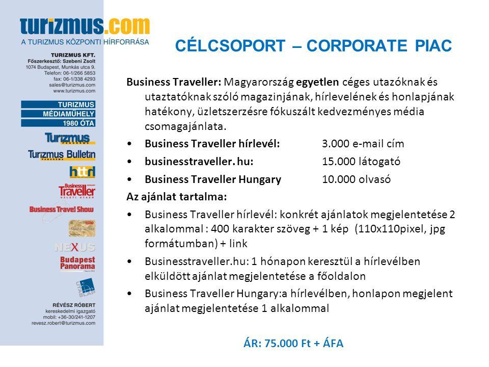 CÉLCSOPORT – CORPORATE PIAC Business Traveller: Magyarország egyetlen céges utazóknak és utaztatóknak szóló magazinjának, hírlevelének és honlapjának hatékony, üzletszerzésre fókuszált kedvezményes média csomagajánlata.