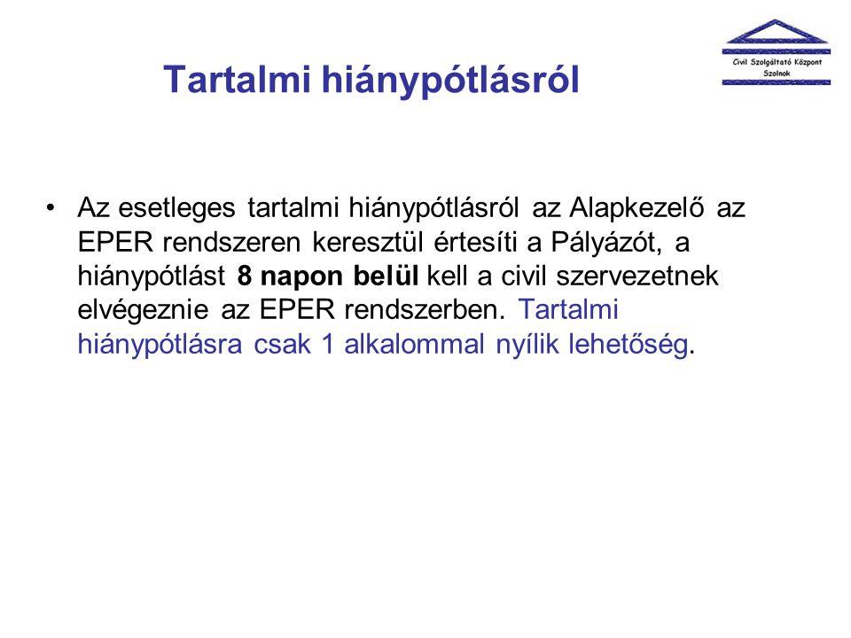 Tartalmi hiánypótlásról •Az esetleges tartalmi hiánypótlásról az Alapkezelő az EPER rendszeren keresztül értesíti a Pályázót, a hiánypótlást 8 napon belül kell a civil szervezetnek elvégeznie az EPER rendszerben.