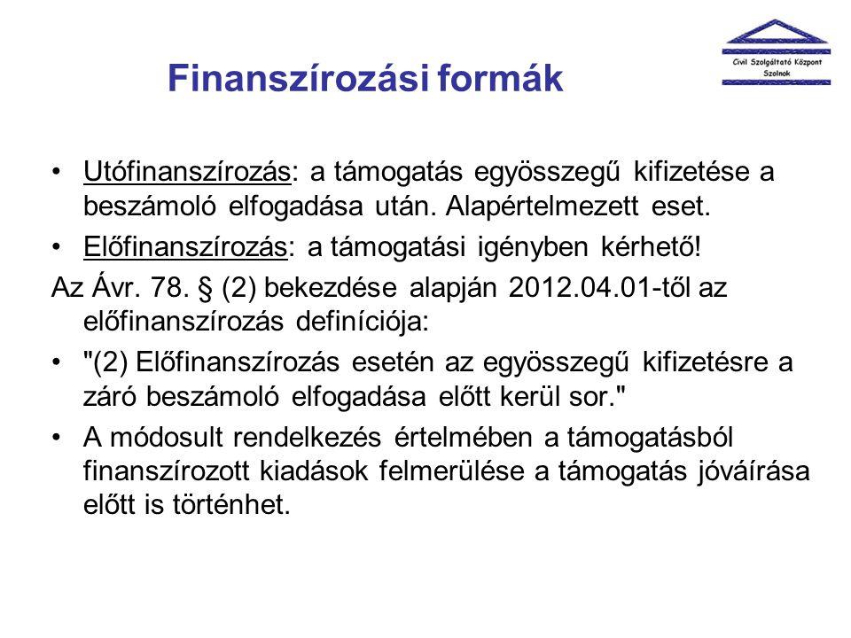 Finanszírozási formák •Utófinanszírozás: a támogatás egyösszegű kifizetése a beszámoló elfogadása után. Alapértelmezett eset. •Előfinanszírozás: a tám