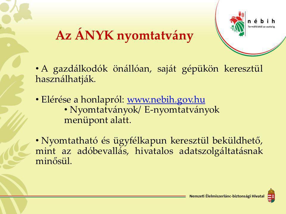 • A gazdálkodók önállóan, saját gépükön keresztül használhatják. • Elérése a honlapról: www.nebih.gov.huwww.nebih.gov.hu • Nyomtatványok/ E-nyomtatván