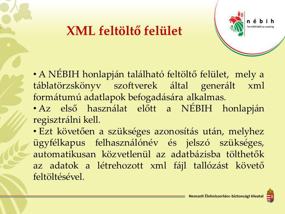 XML feltöltő felület • A NÉBIH honlapján található feltöltő felület, mely a táblatörzskönyv szoftverek által generált xml formátumú adatlapok befogadá