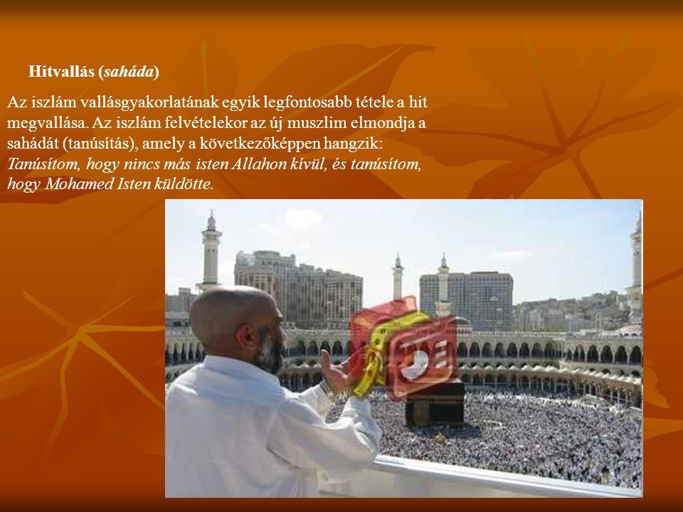 Hitvallás (saháda) Az iszlám vallásgyakorlatának egyik legfontosabb tétele a hit megvallása. Az iszlám felvételekor az új muszlim elmondja a sahádát (