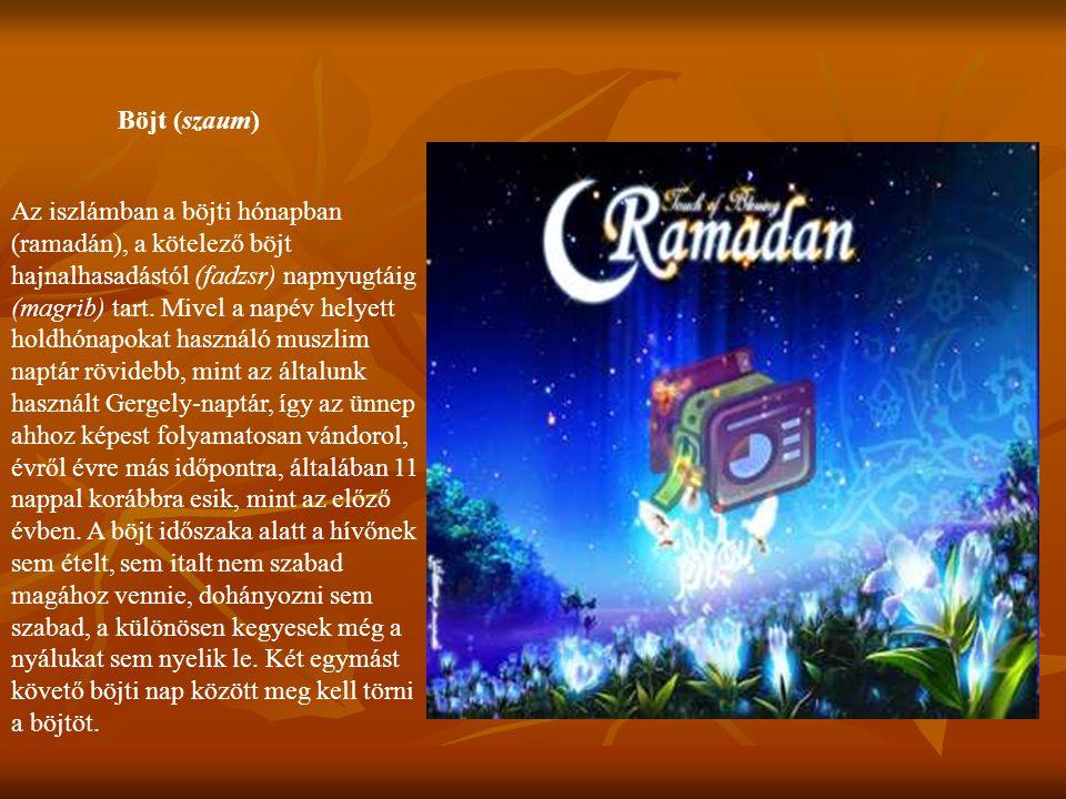 Böjt (szaum) Az iszlámban a böjti hónapban (ramadán), a kötelező böjt hajnalhasadástól (fadzsr) napnyugtáig (magrib) tart. Mivel a napév helyett holdh