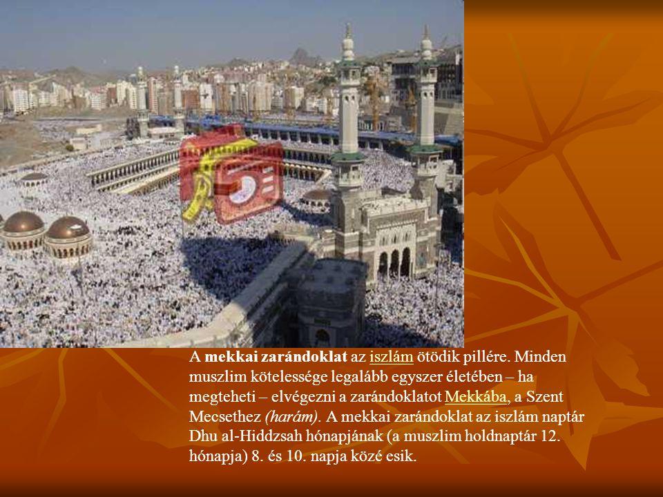 A mekkai zarándoklat az iszlám ötödik pillére. Minden muszlim kötelessége legalább egyszer életében – ha megteheti – elvégezni a zarándoklatot Mekkába