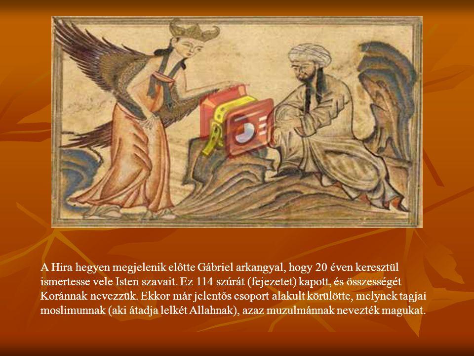 A Hira hegyen megjelenik elôtte Gábriel arkangyal, hogy 20 éven keresztül ismertesse vele Isten szavait. Ez 114 szúrát (fejezetet) kapott, és összessé
