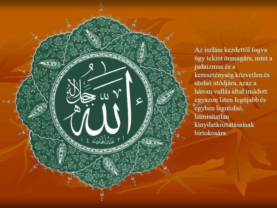 Az iszlám kezdettől fogva úgy tekint önmagára, mint a judaizmus és a kereszténység közvetlen és utolsó utódjára, azaz a három vallás által imádott egy