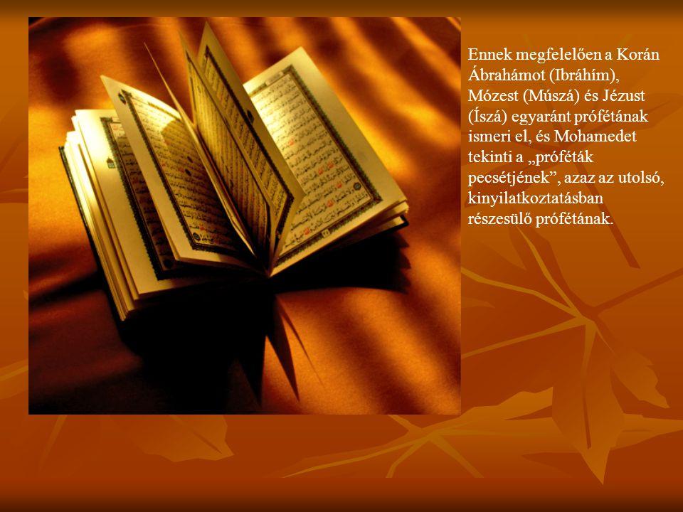 """Ennek megfelelően a Korán Ábrahámot (Ibráhím), Mózest (Múszá) és Jézust (Íszá) egyaránt prófétának ismeri el, és Mohamedet tekinti a """"próféták pecsétj"""