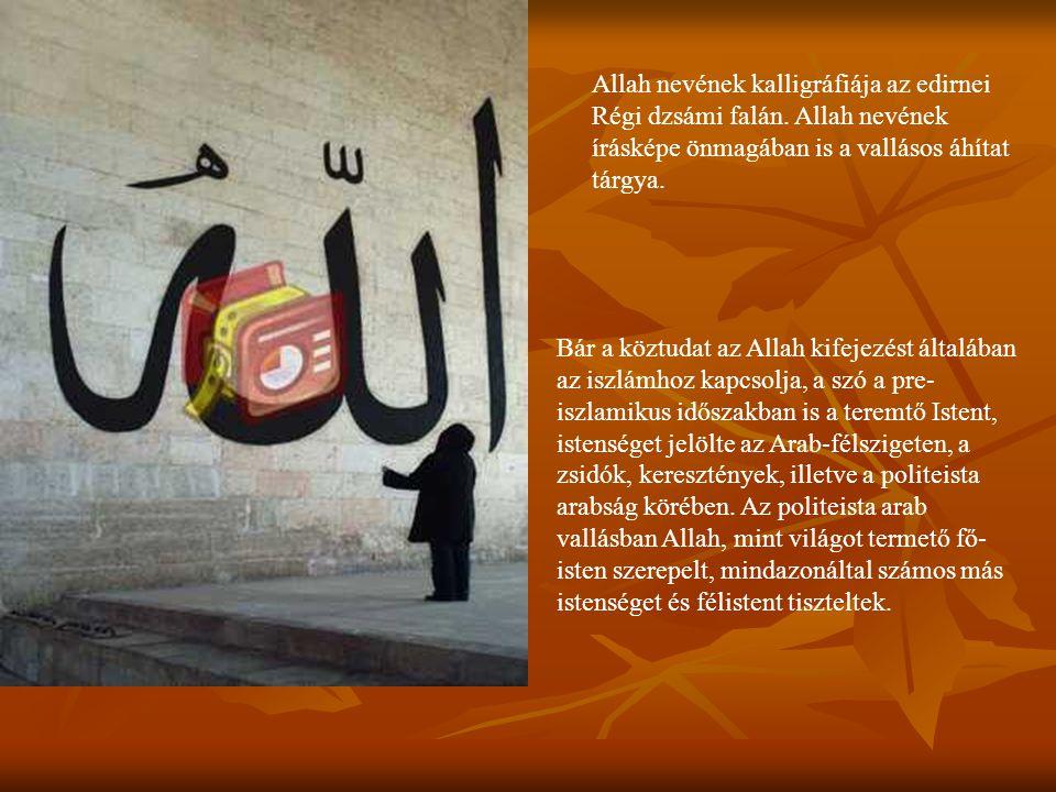 Allah nevének kalligráfiája az edirnei Régi dzsámi falán. Allah nevének írásképe önmagában is a vallásos áhítat tárgya. Bár a köztudat az Allah kifeje