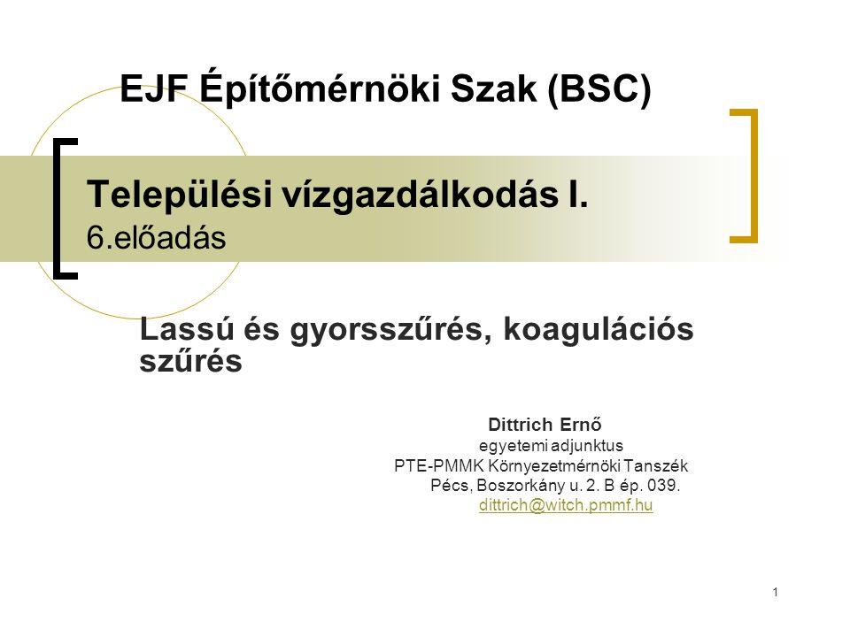 1 Települési vízgazdálkodás I. 6.előadás Lassú és gyorsszűrés, koagulációs szűrés Dittrich Ernő egyetemi adjunktus PTE-PMMK Környezetmérnöki Tanszék P
