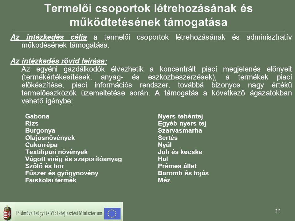 10 Az EU környezetvédelmi, állatjóléti- és higiéniai követelményeinek való megfelelés elősegítése Az intézkedés célja: A Tervben meghatározott üzemi méretű állattartó gazdaságok támogatása a közösségi jogszabályokon alapuló környezetvédelmi és állatjóléti szabályok betartásában.