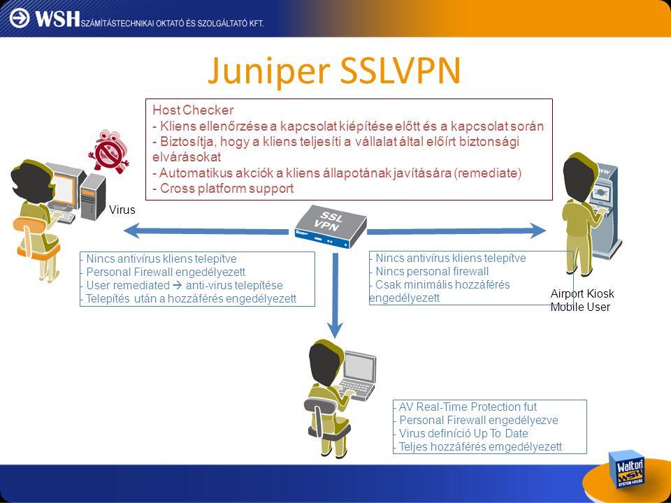 Juniper SSLVPN Virus Airport Kiosk Mobile User Host Checker - Kliens ellenőrzése a kapcsolat kiépítése előtt és a kapcsolat során - Biztosítja, hogy a