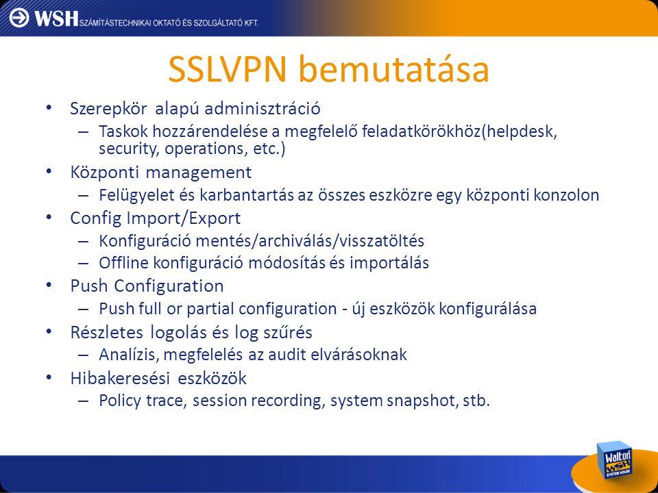 SSLVPN bemutatása • Szerepkör alapú adminisztráció – Taskok hozzárendelése a megfelelő feladatkörökhöz(helpdesk, security, operations, etc.) • Központ