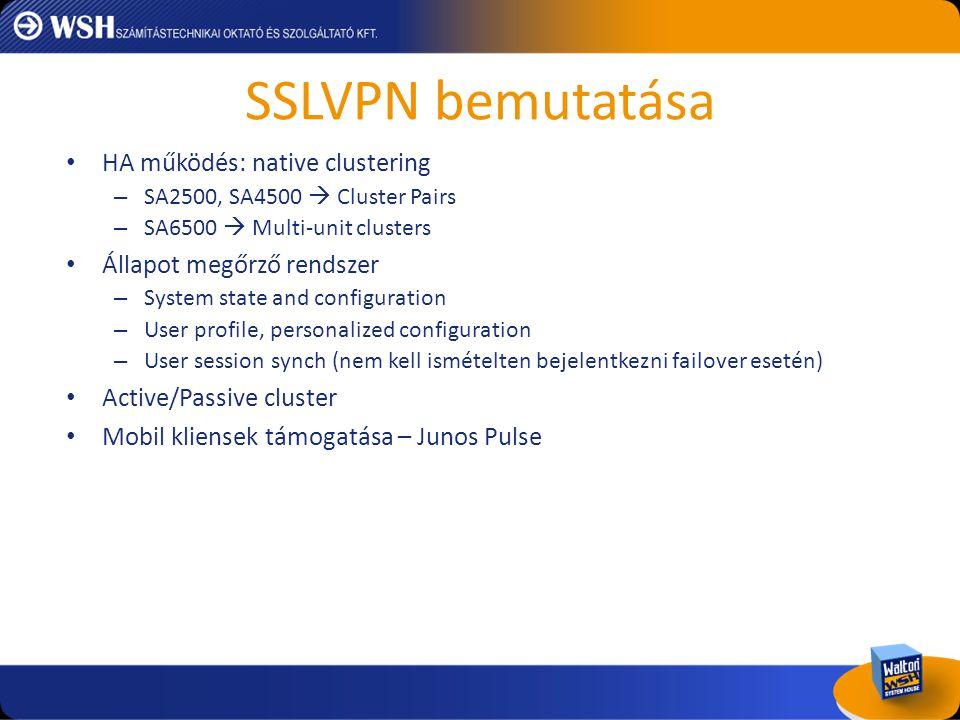 SSLVPN bemutatása • HA működés: native clustering – SA2500, SA4500  Cluster Pairs – SA6500  Multi-unit clusters • Állapot megőrző rendszer – System