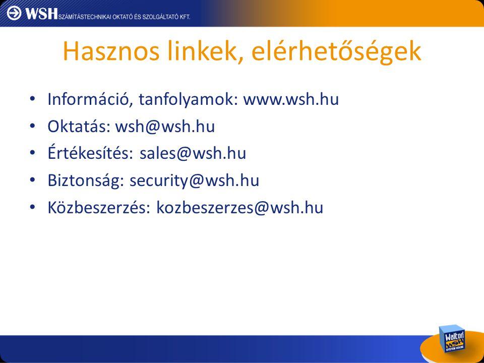Hasznos linkek, elérhetőségek • Információ, tanfolyamok: www.wsh.hu • Oktatás: wsh@wsh.hu • Értékesítés: sales@wsh.hu • Biztonság: security@wsh.hu • K