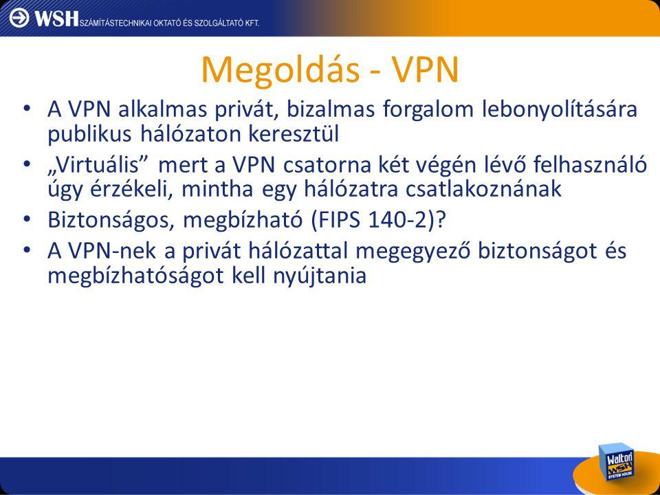 """Megoldás - VPN • A VPN alkalmas privát, bizalmas forgalom lebonyolítására publikus hálózaton keresztül • """"Virtuális"""" mert a VPN csatorna két végén lév"""
